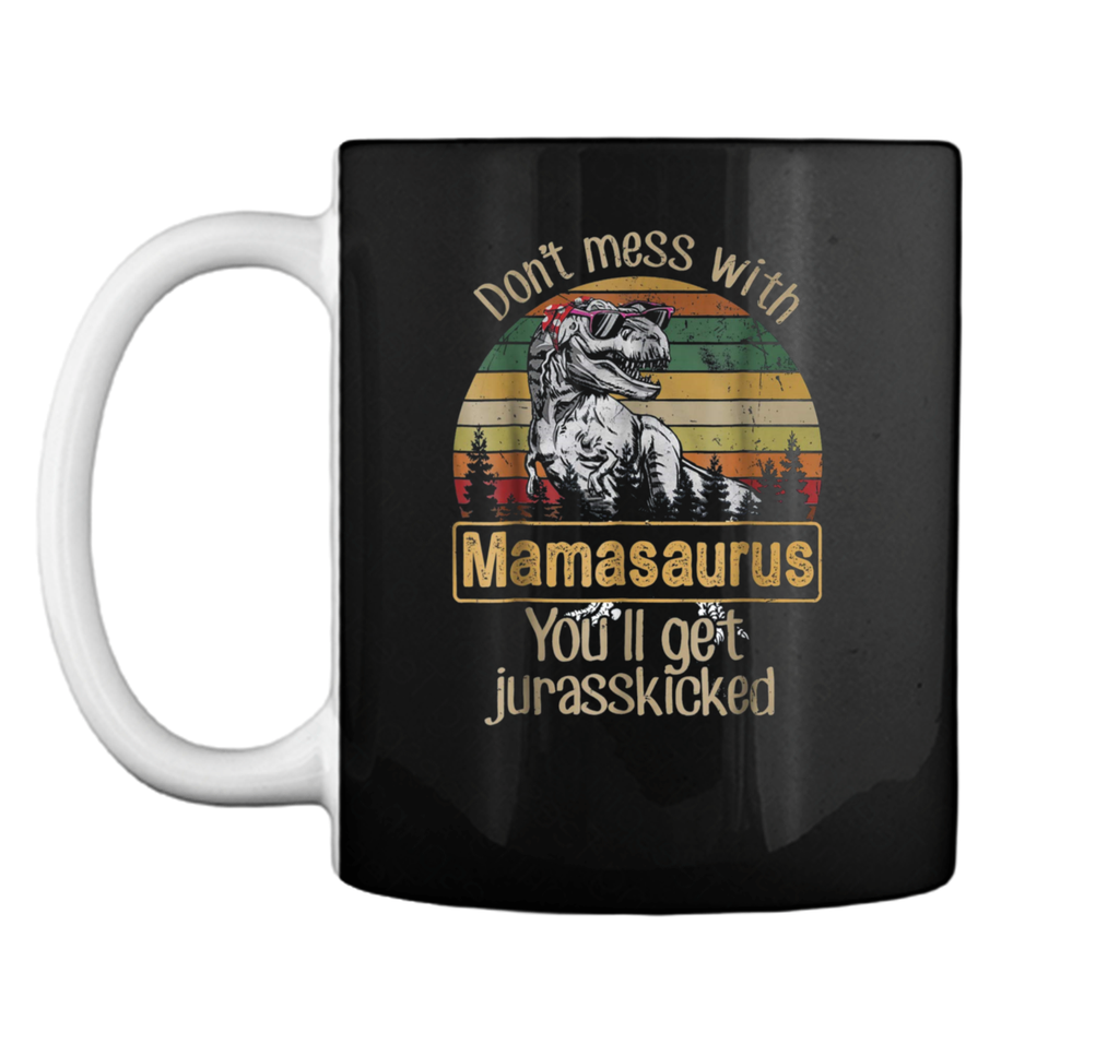 Don't Mess With Mamasaurus You'll Get Jurasskicker  Mug