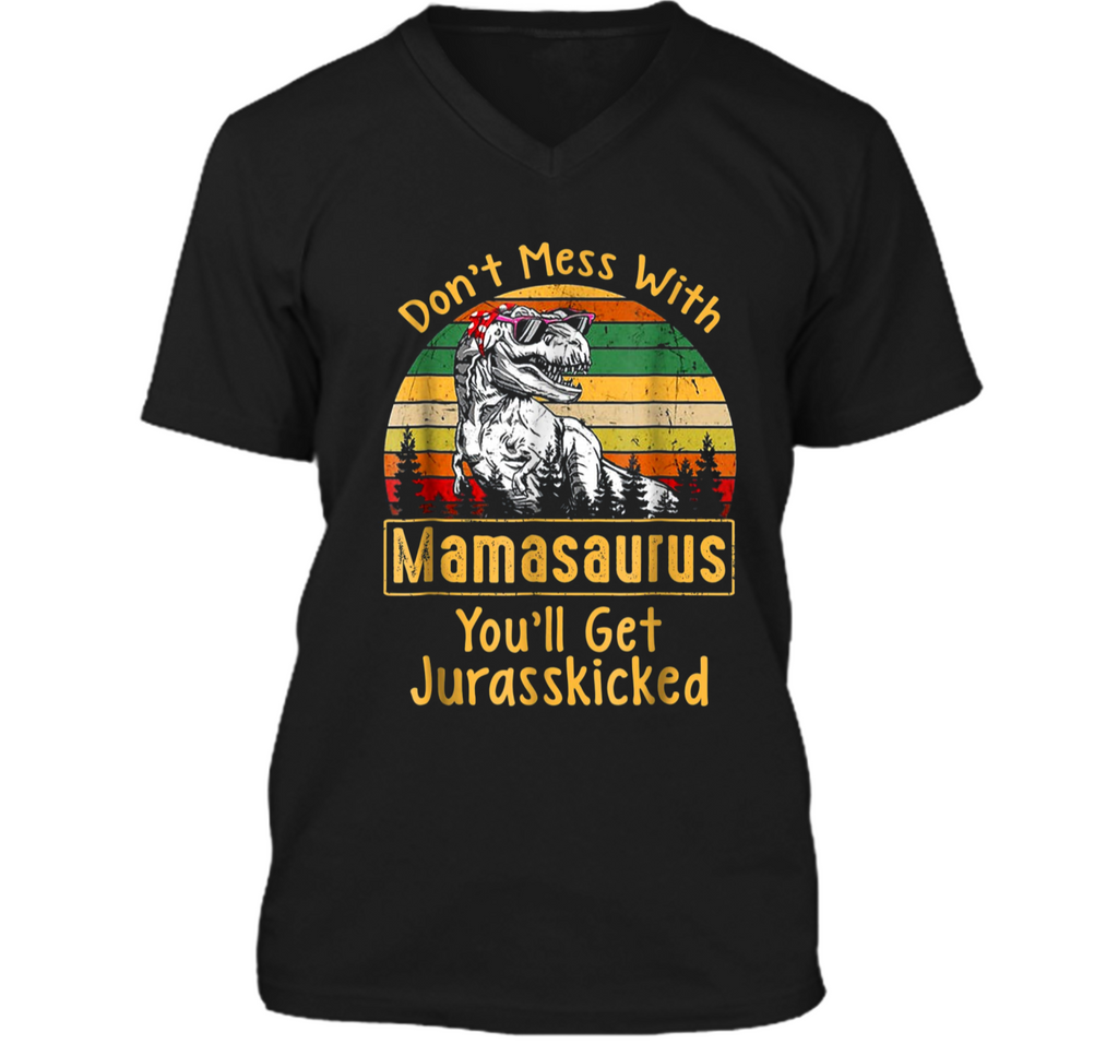 Don't Mess With Mamasaurus You'll Get Jurasskicked  Mens Printed V-Neck T