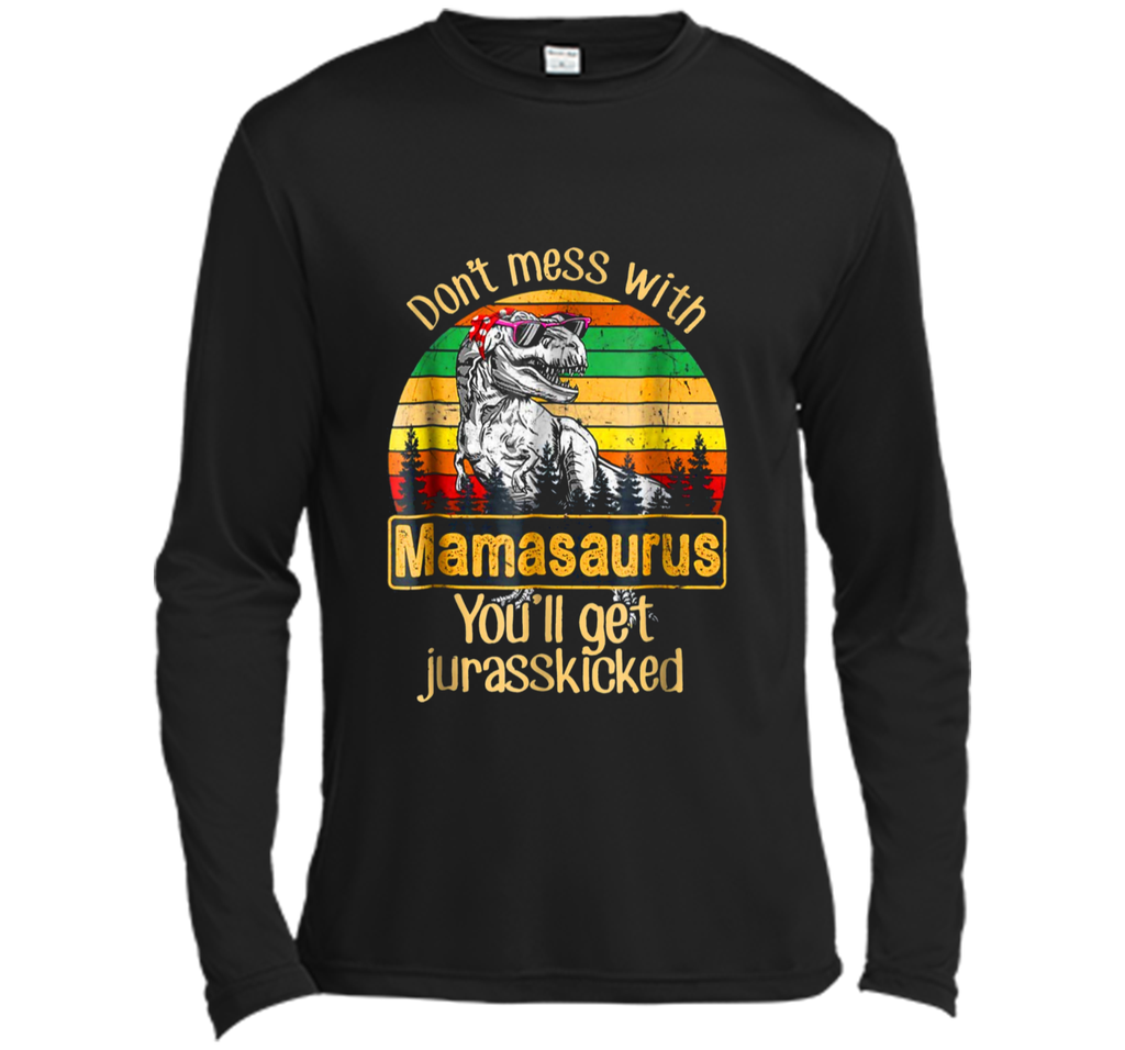 Don't Mess With Mamasaurus You'll Get Jurasskicked  Long Sleeve Moisture Absorbing Shirt