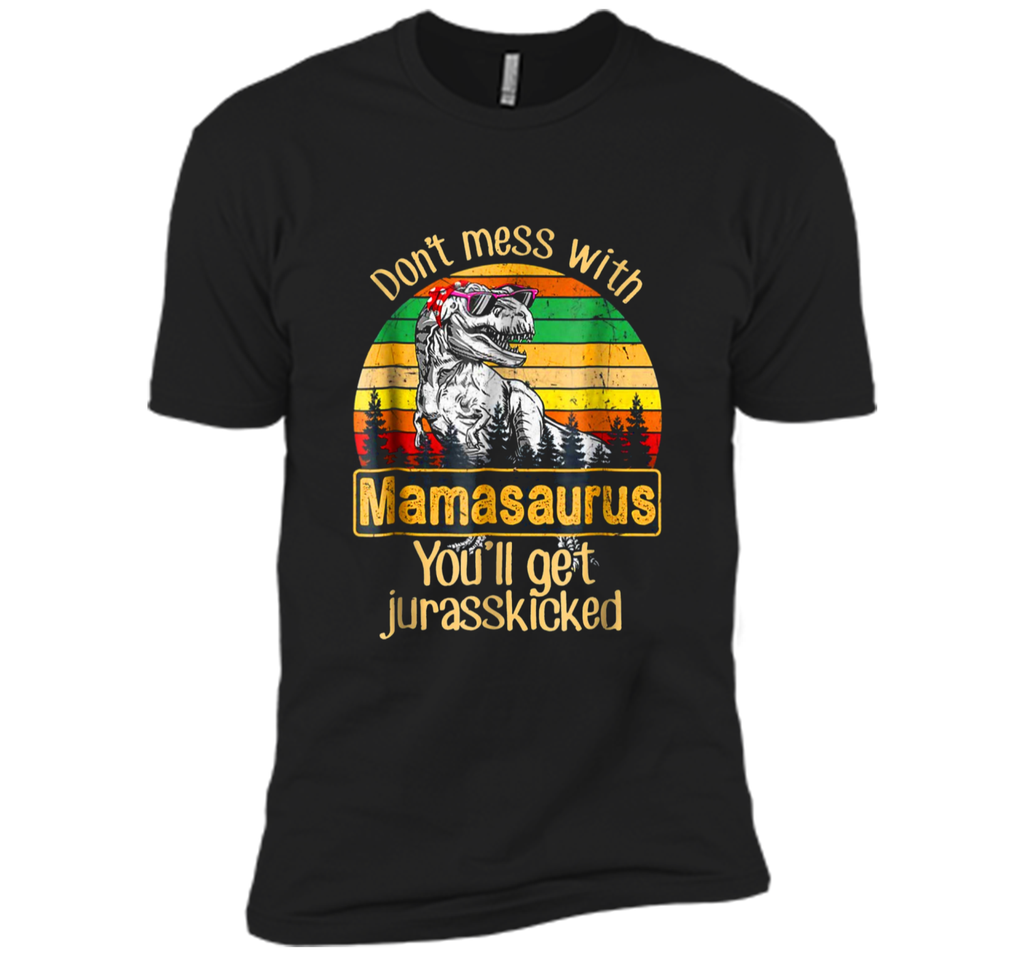 Don't Mess With Mamasaurus You'll Get Jurasskicked  Next Level Premium Short Sleeve Tee