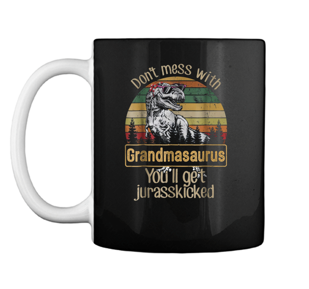 Don't Mess With Grandmasaurus You'll Get Jurasskicker  Mug