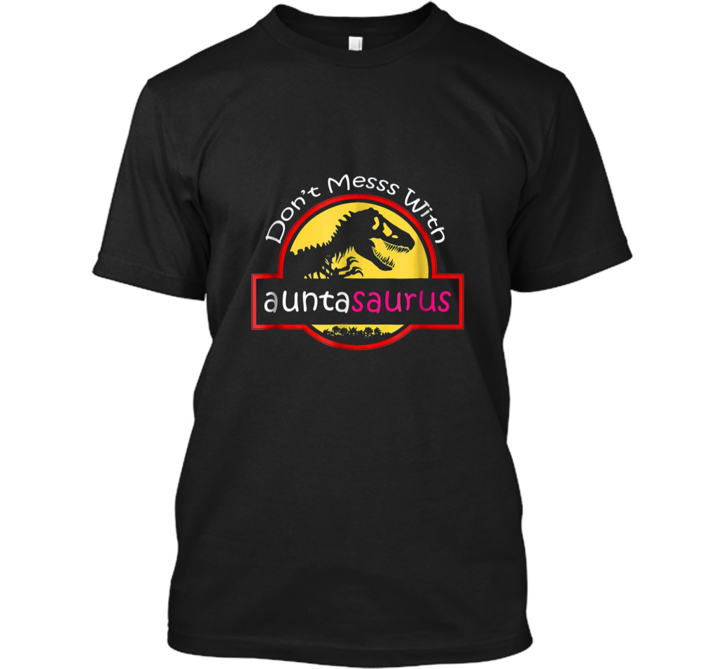 Dont mess with auntasaurus  Custom Ultra Cotton