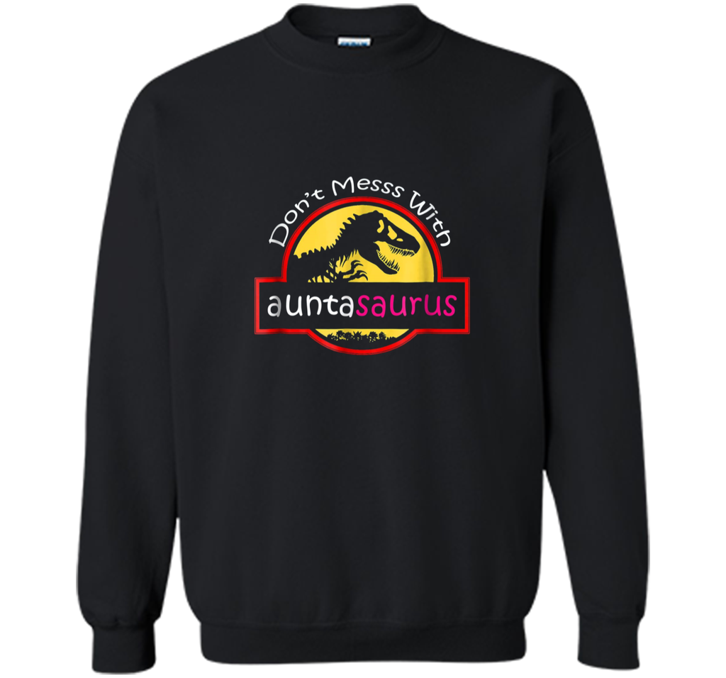 Dont mess with auntasaurus  Printed Crewneck Pullover Sweatshirt
