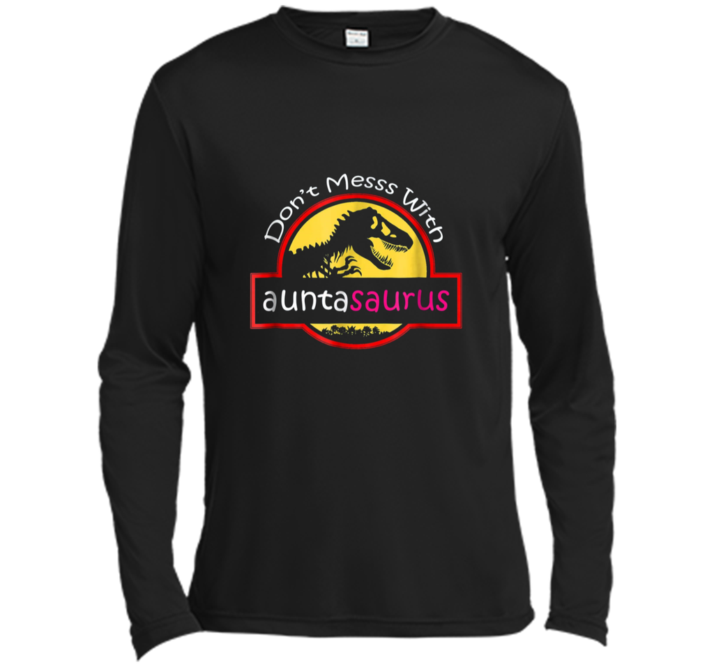 Dont mess with auntasaurus  Long Sleeve Moisture Absorbing Shirt