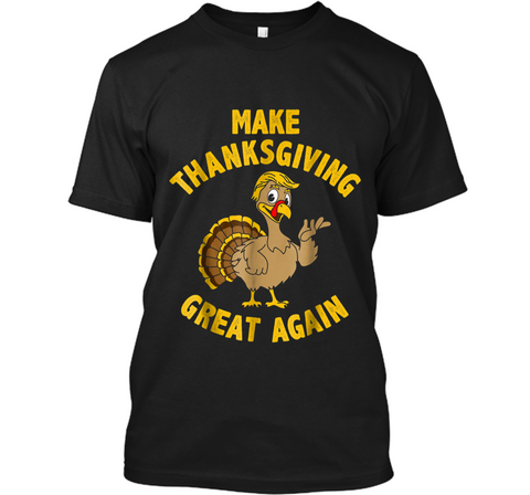 Make Thanksgiving Great Again Funny Turkey Trump Custom Ultra Cotton