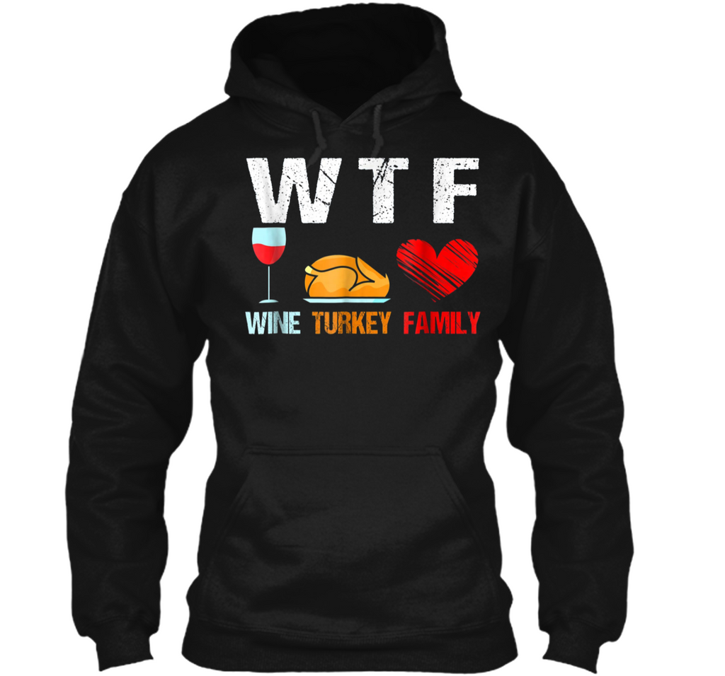 WTF Wine Turkey Family  Funny Thanksgiving Day Tee Pullover Hoodie 8 oz