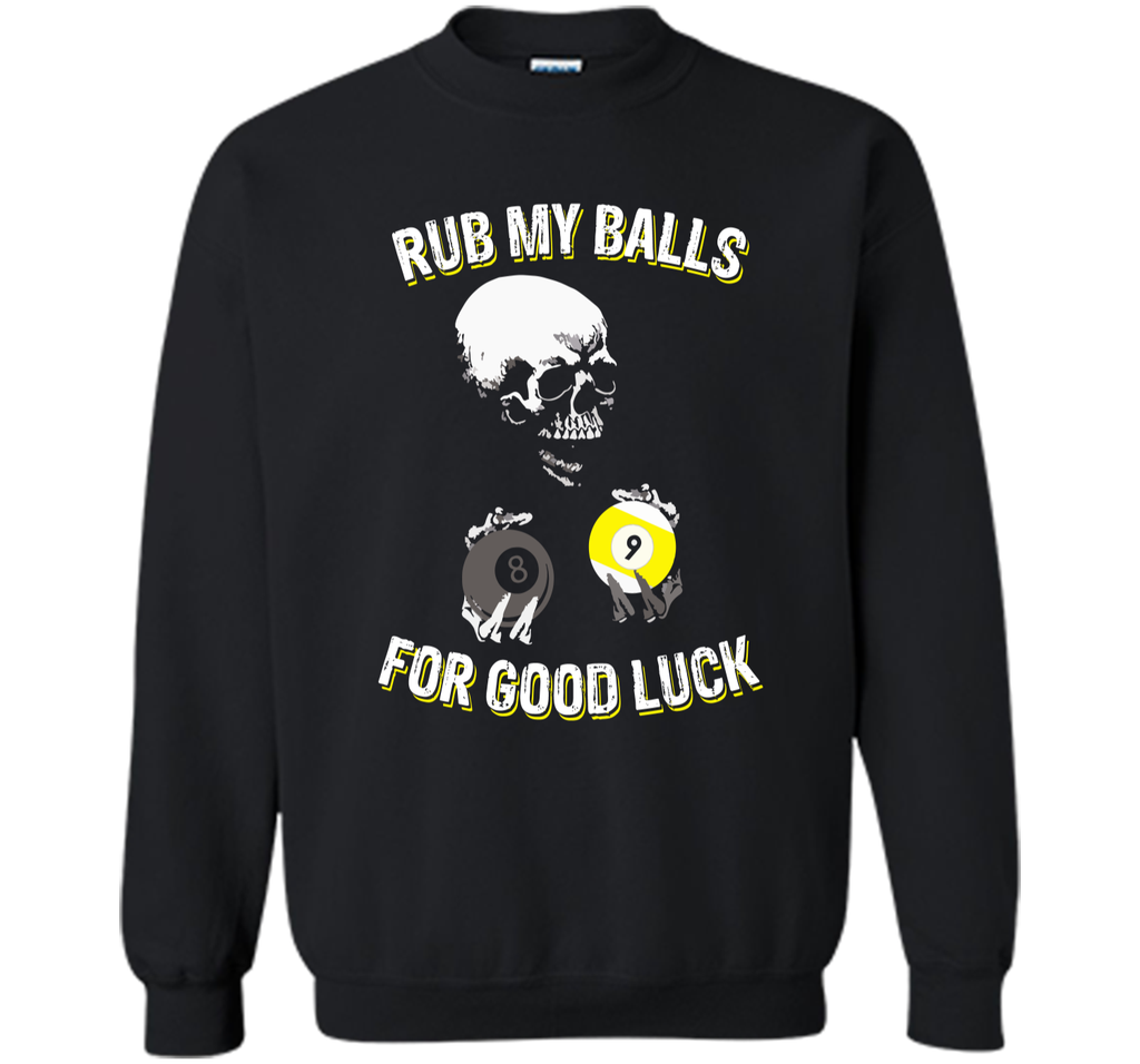 Billiards Halloween Funny t-shirt Rub My Balls For Good Luck Printed Crewneck Pullover Sweatshirt 8 oz