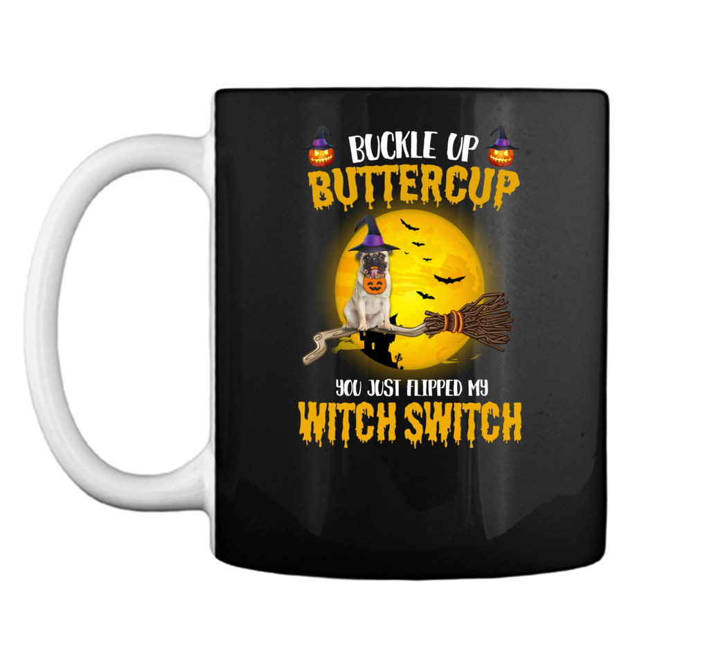 Buckle Up Buttercup You Just Flipped My Witch Switch Tshirt Mug