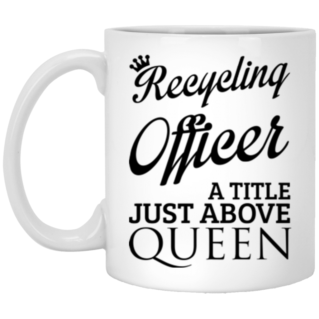 Recycling Officer A Title Just Above Queen11 oz Mug