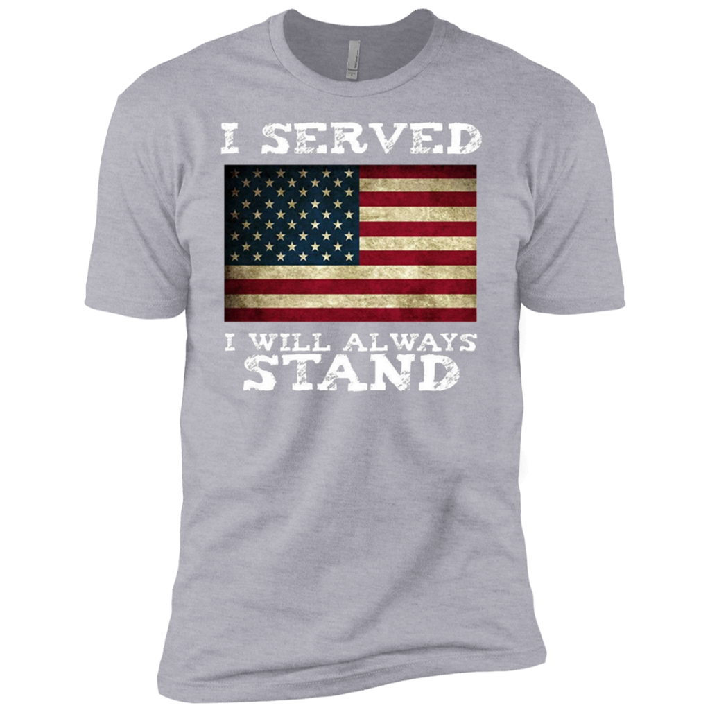 I Served I Will Always Stand for the National Anthem Next Level Premium Short Sleeve T-Shirt