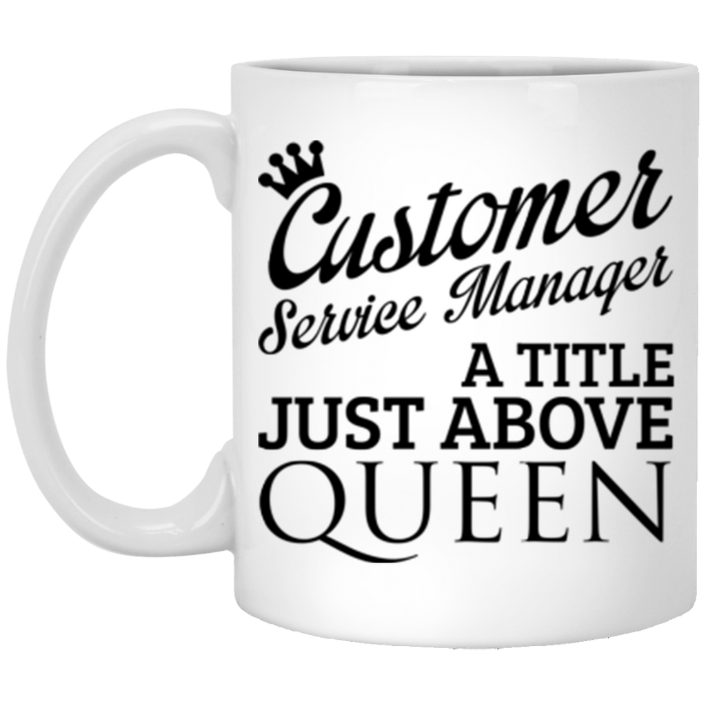 Customer Service Manager A Title Just Above Queen 11 oz Mug