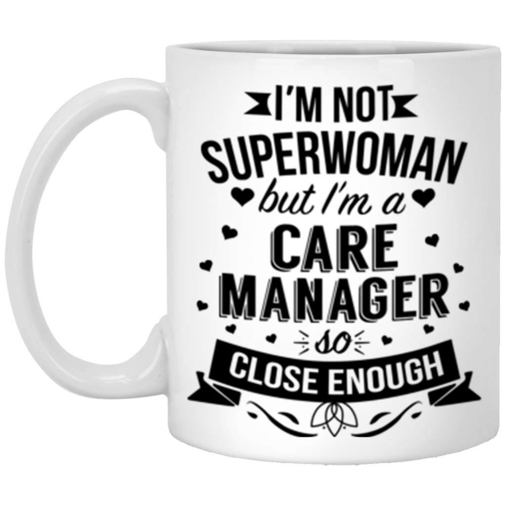 Im Not Superwoman But Im A Care Manager Coffee Mug 11 oz Mug