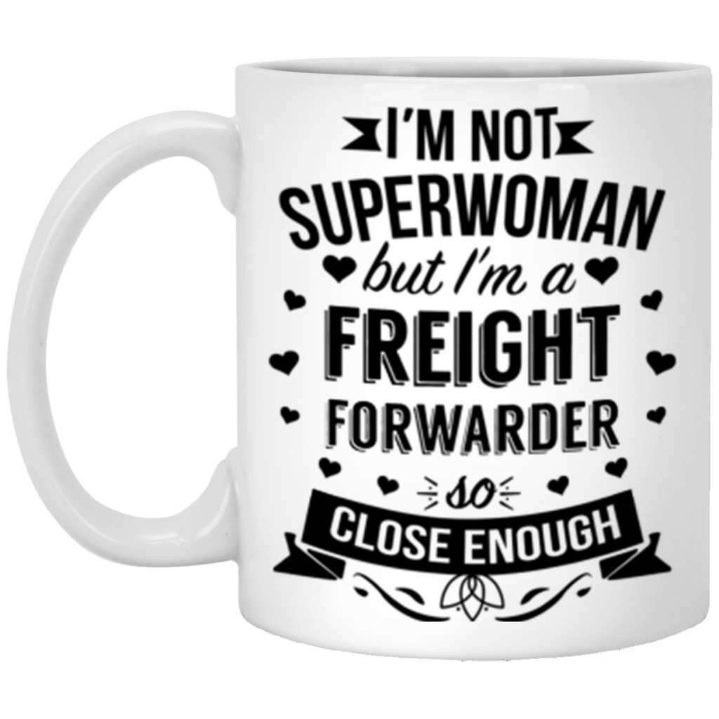 Im Not Superwoman But Im A Freight Forwarder Coffee Mug 11 oz Mug