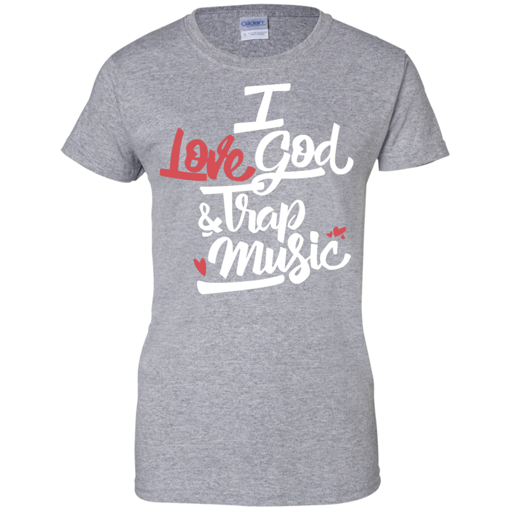 I Love God And Trap Music Ladies Custom 100% Cotton T-Shirt