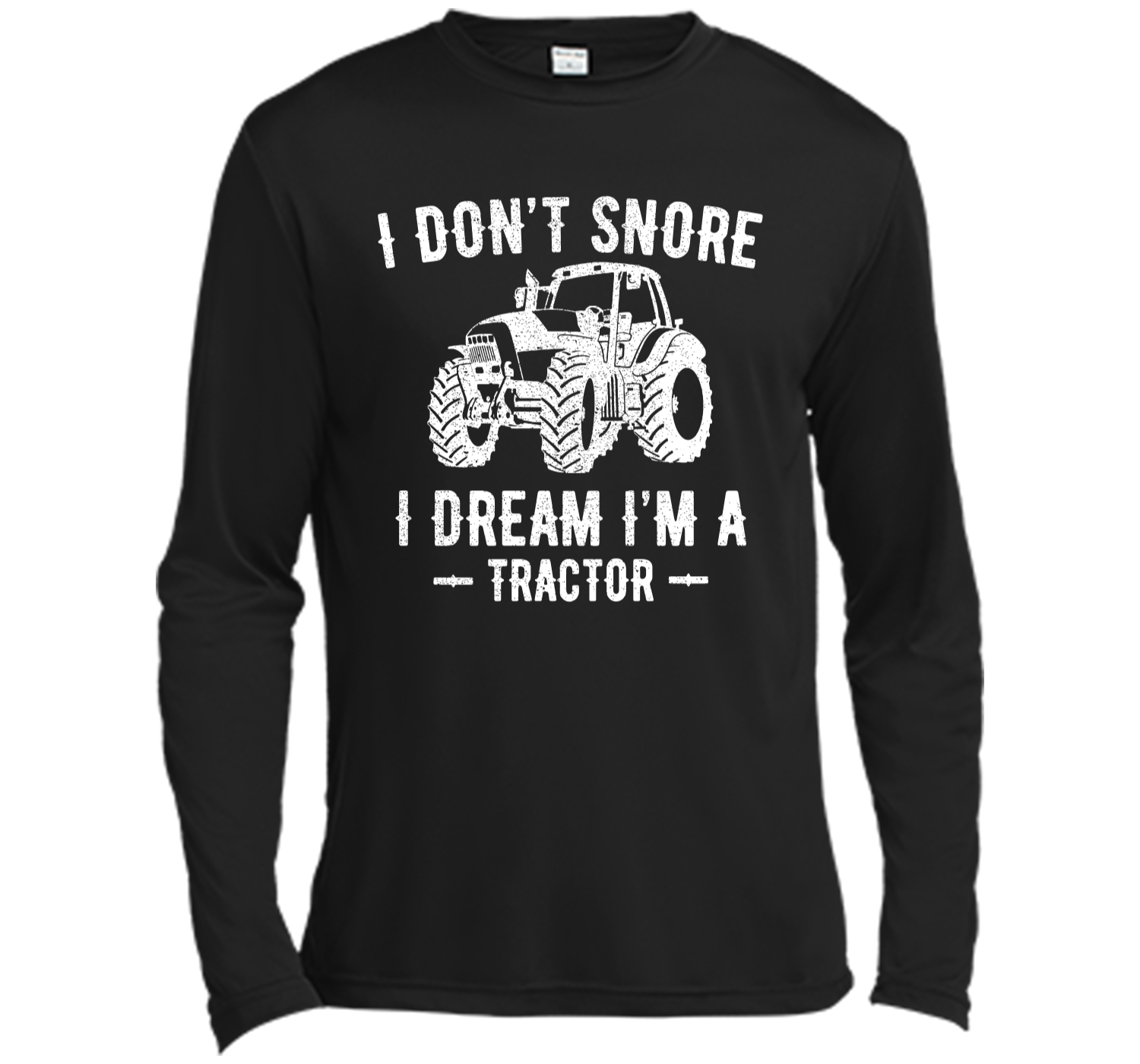 f3bb70dc8 Funny I Dont Snore I Dream Im a Tractor Shirt For Dad Long Sleeve Moisture  Absorbing