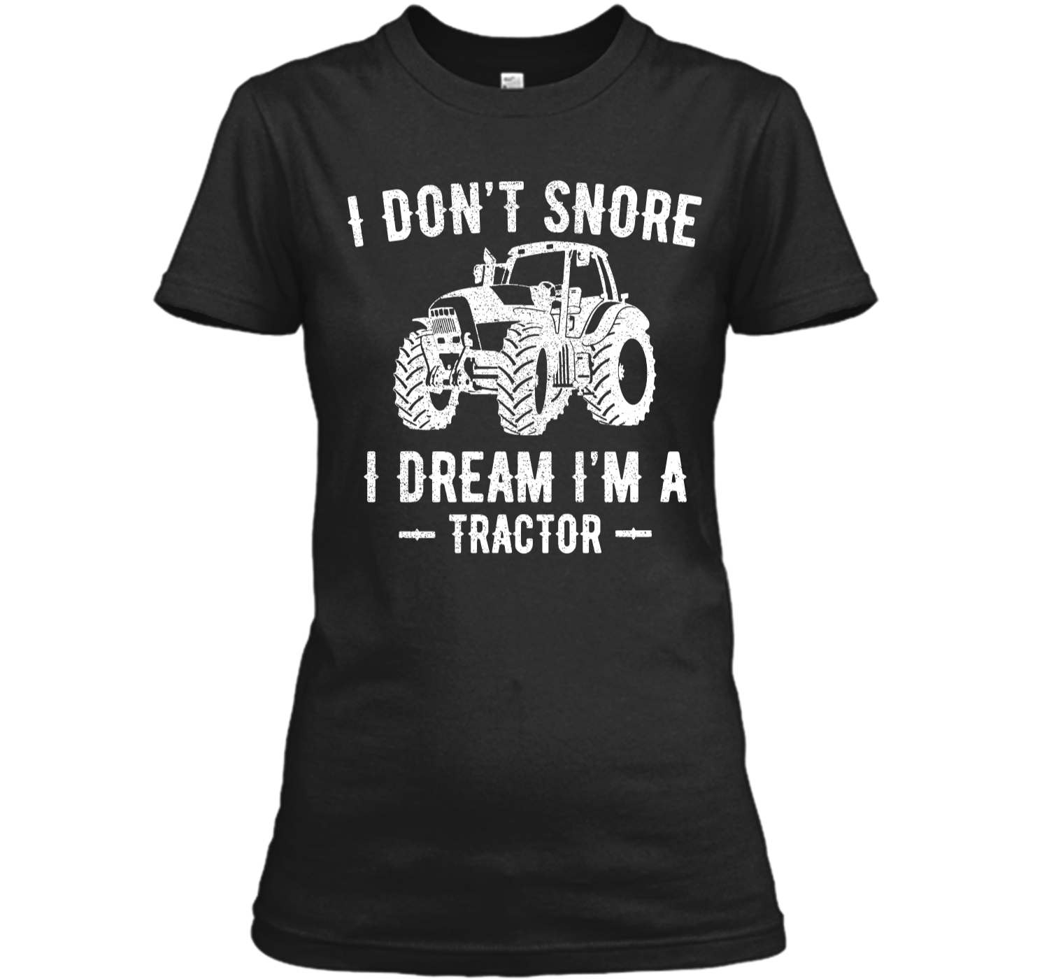 ede6f63a5 Funny I Dont Snore I Dream Im a Tractor Shirt For Dad Ladies Custom ...