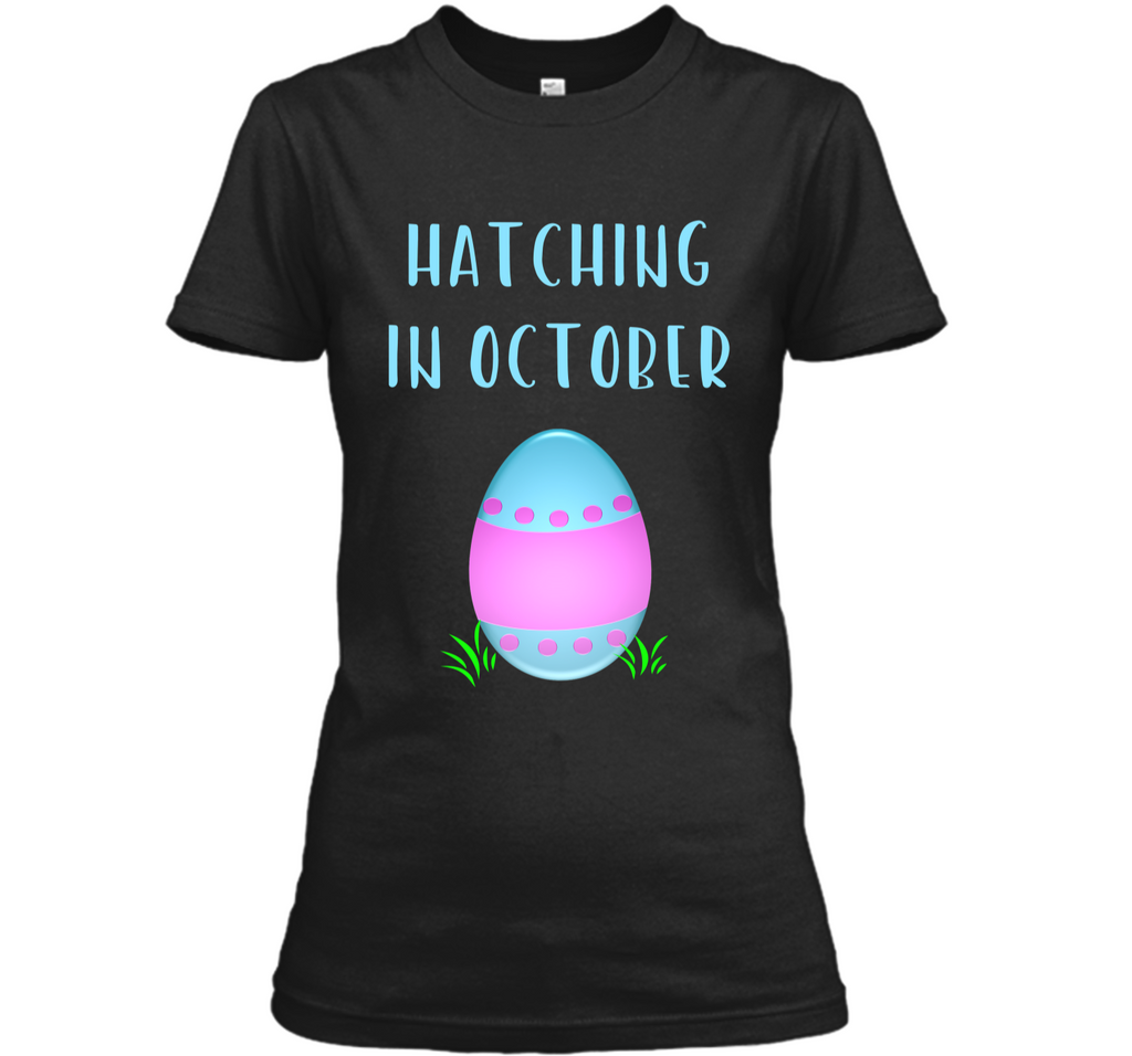 Hatching In October Easter Pregnancy Announcement Shirt Ladies Custom