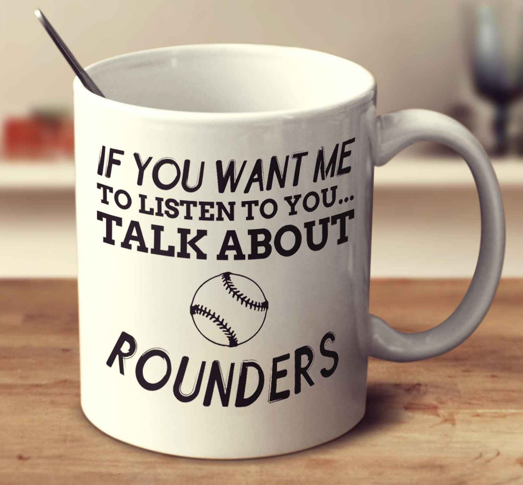 If You Want Me To Listen To You... Talk About Rounders