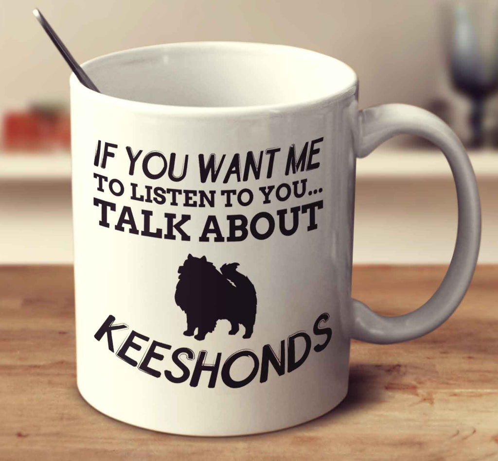 If You Want Me To Listen To You Talk About Keeshonds