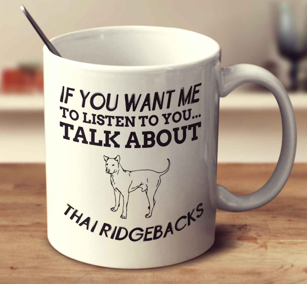 If You Want Me To Listen To You Talk About Thai Ridgebacks