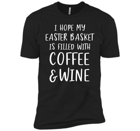 I Hope My Easter Basket T-Shirt Funny Coffee Wine Gift Tee Next Level Premium Short Sleeve Tee