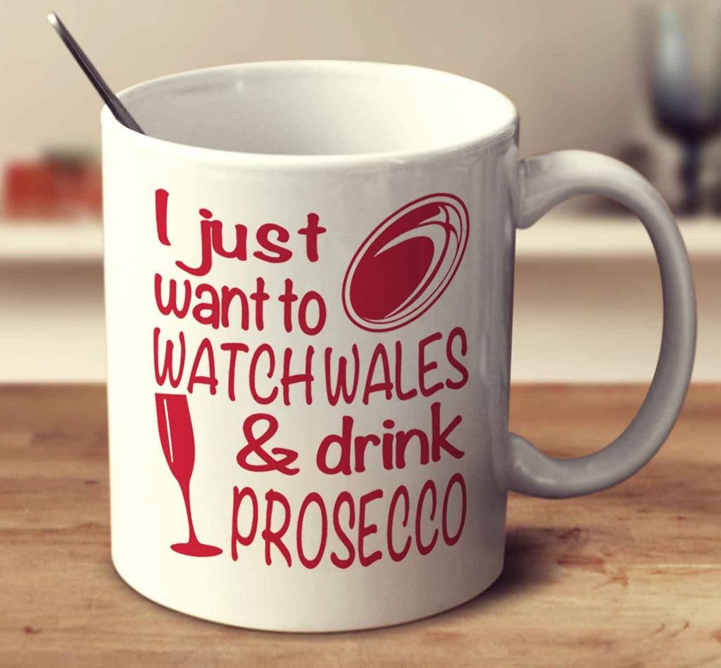 I Just Want To Watch Wales And Drink Prosecco