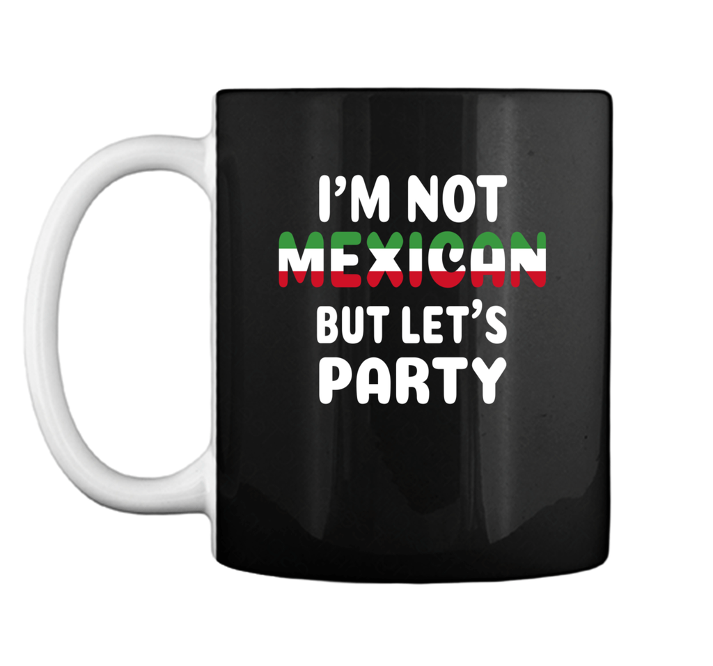 Im Not Mexican But Lets Party Funny Mug