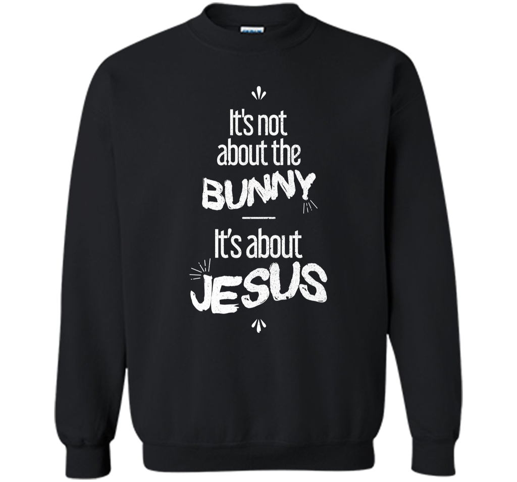 Its About Jesus Christian Easter Sunday T-Shirt Printed Crewneck Pullover Sweatshirt 8 oz