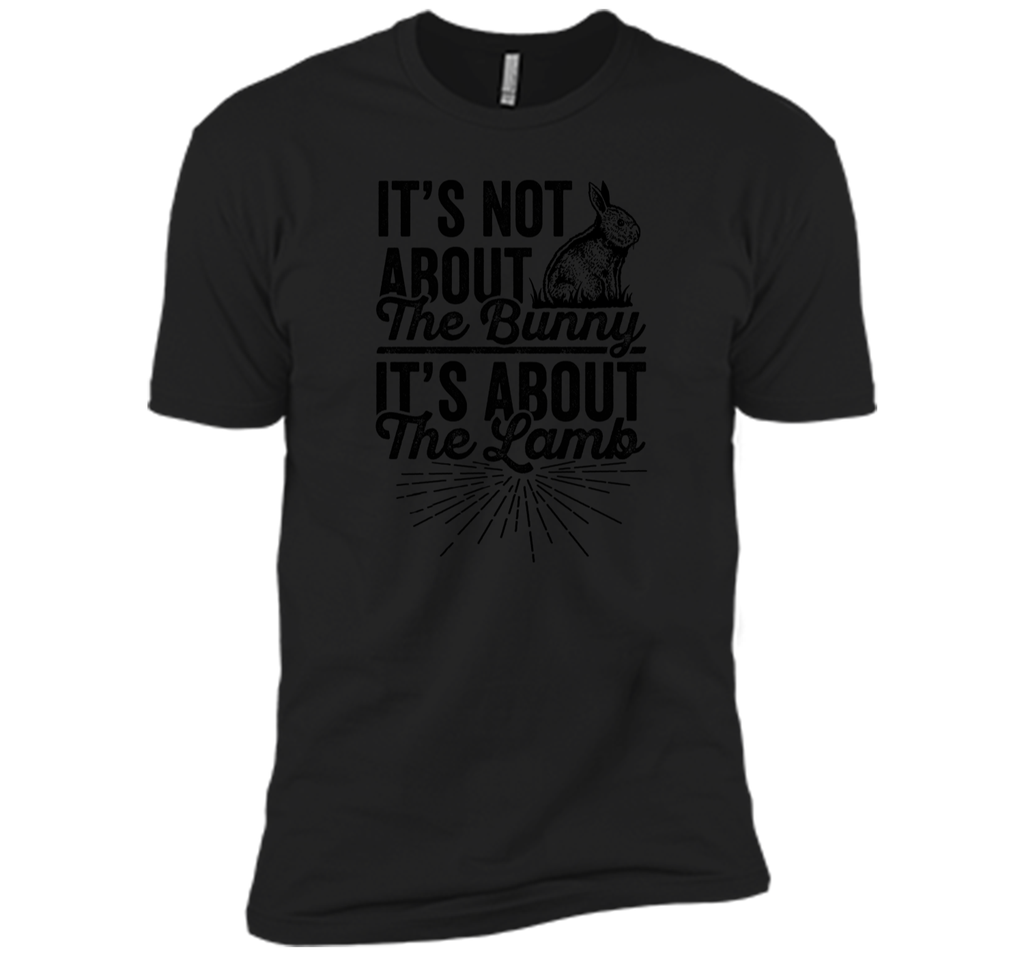 Its Not About The Bunny Its About The Lamb Easter T-Shirt3 Next Level Premium Short Sleeve Tee