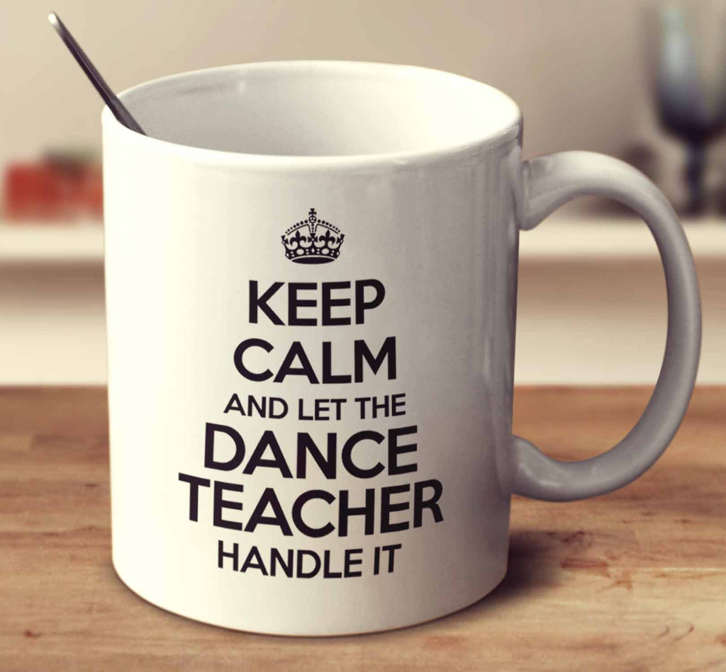 Keep Calm And Let The Dance Teacher Handle It