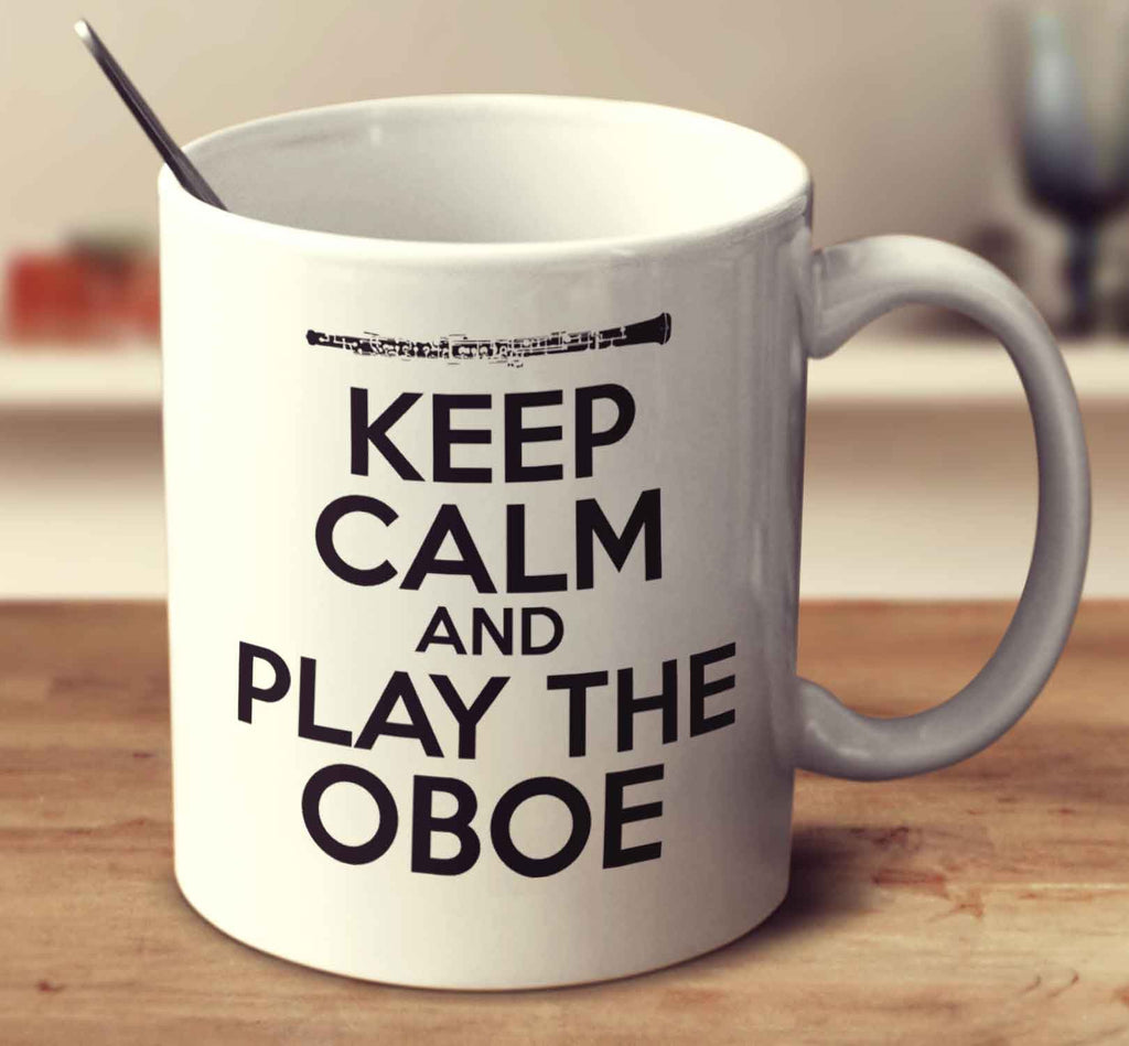 Keep Calm And Play The Oboe