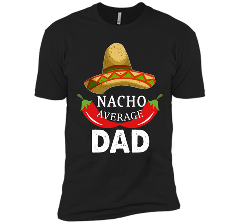 Nacho Average Dad T-Shirt Funny Cinco De Mayo Tee Daddy Gift Next Level Premium Short Sleeve Tee