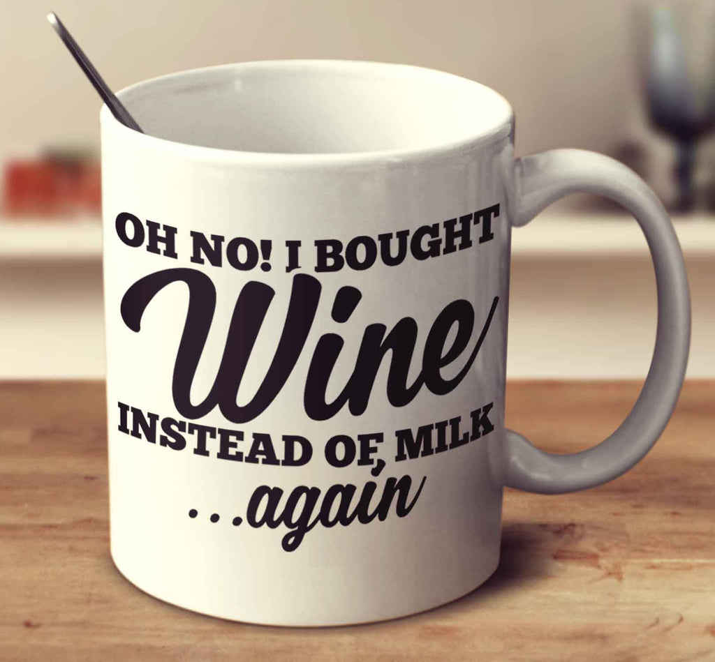 Oh No I Bought Wine Instead Of Milk Again
