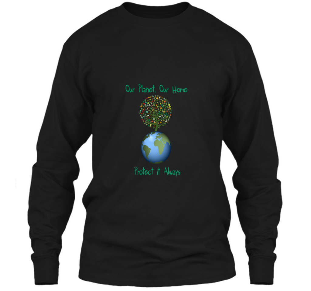 Our PlanetOur Home Protect it Always Earth Day Gift T Shirt LS Ultra Cotton Tshirt