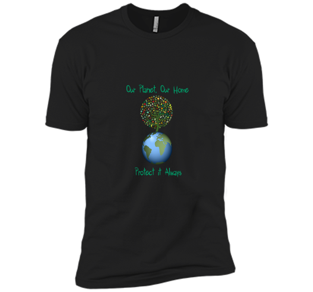 Our PlanetOur Home Protect it Always Earth Day Gift T Shirt Next Level Premium Short Sleeve Tee