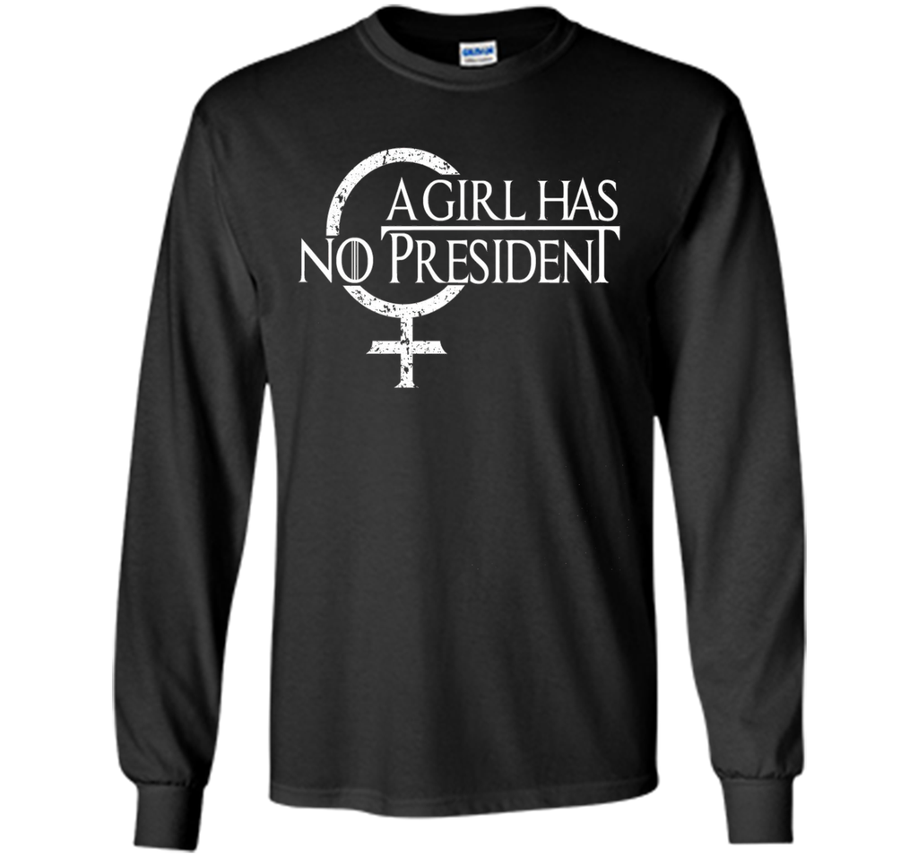 A Girl Has No President shirt