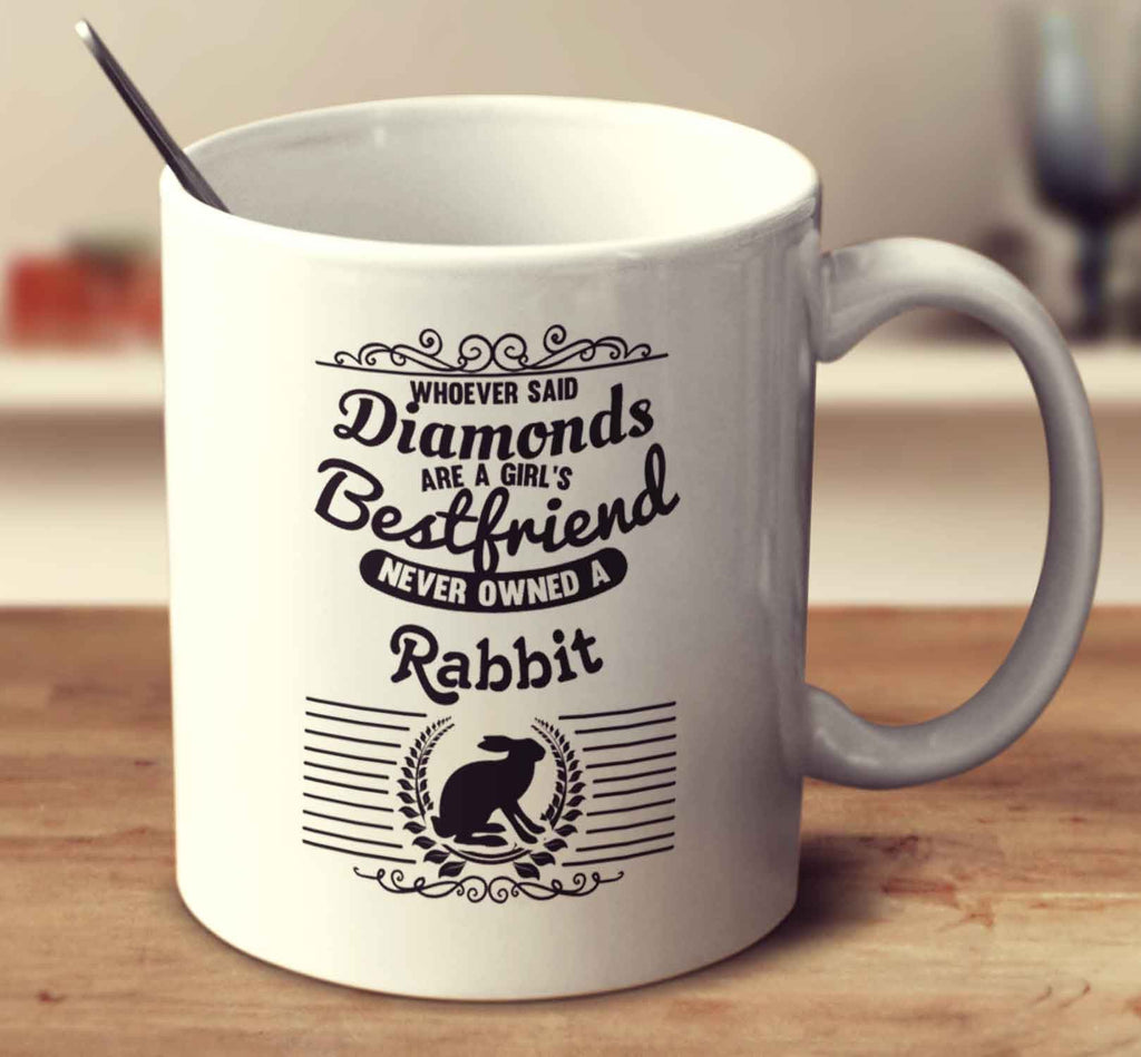 Whoever Said Diamonds Are A Girl's Bestfriend Never Owned A Rabbit