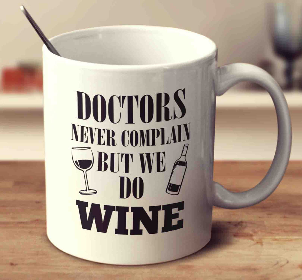 Doctors Never Complain But We Do Wine