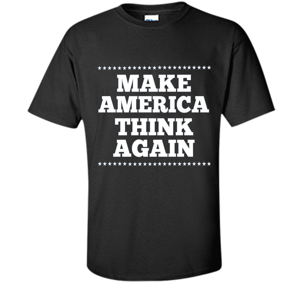 Make America Think Again T Shirt, Gift anti-Trump