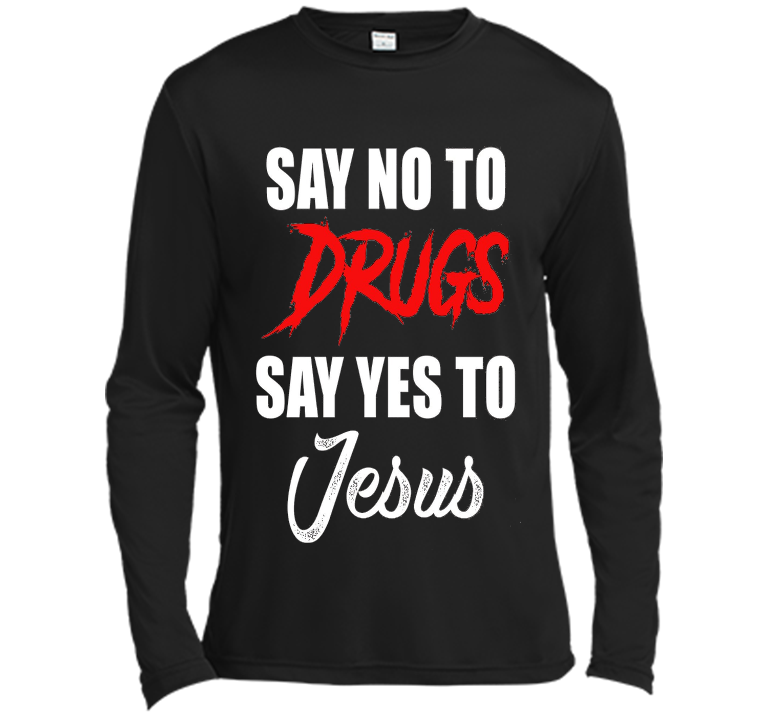 684c44c8a Say No To Drugs Say Yes To Jesus Christ Christian T Shirt cool shirt ...