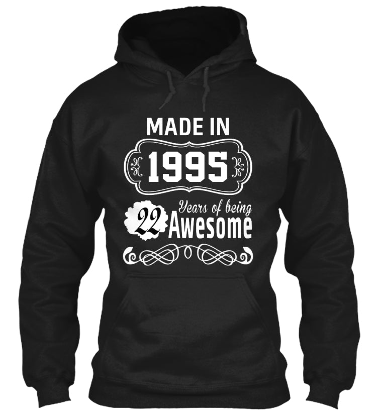 MADE IN 1995 - 22 YEARS OF BEING AWESOME T-SHIRT