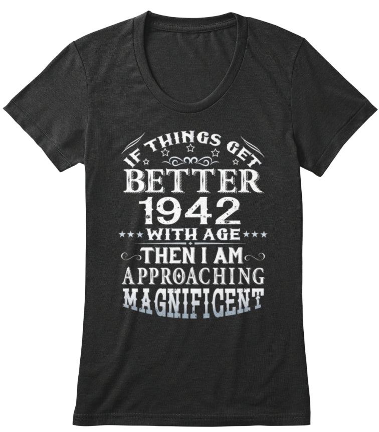 IF THINGS GET BETTER WITH AGE-1942 T-Shi