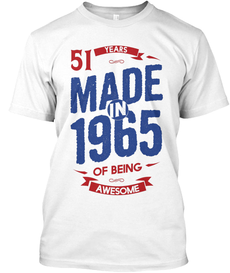 MADE IN 1965 - 51 YEARS OF BEING AWESOME