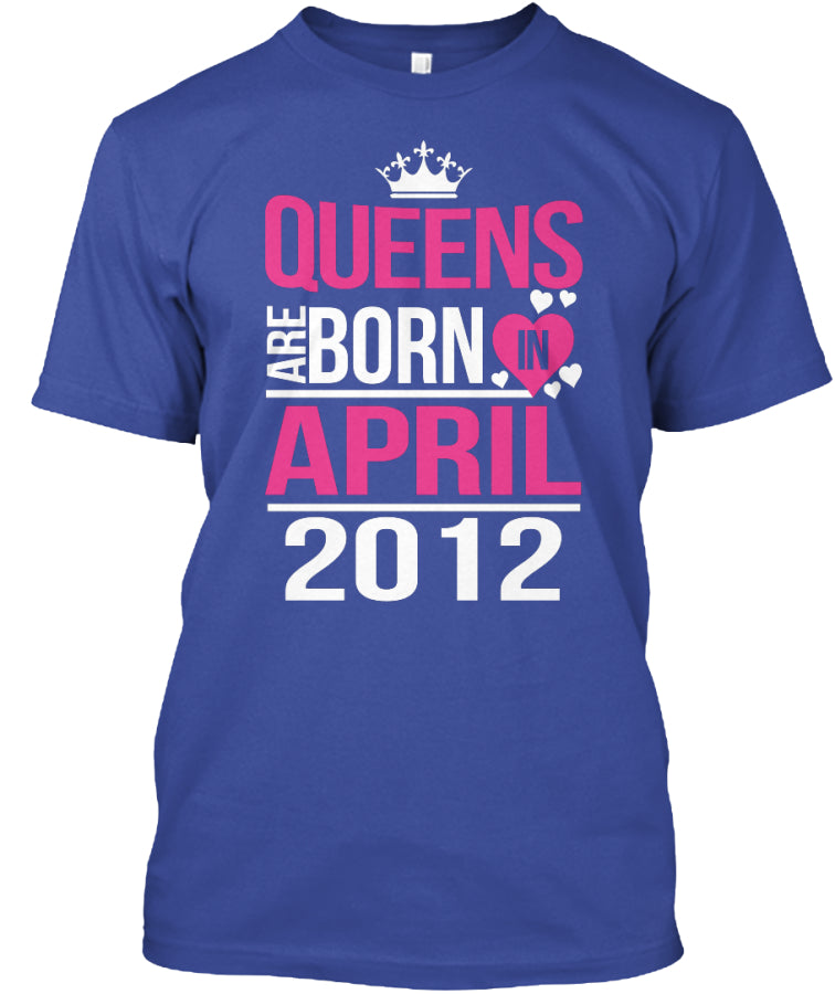 QUEENS ARE BORN IN APRIL 2012