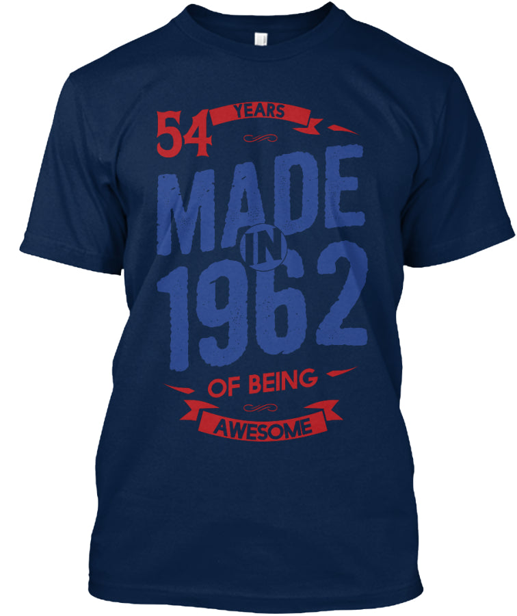 MADE IN 1962 - 54 YEARS OF BEING AWESOME