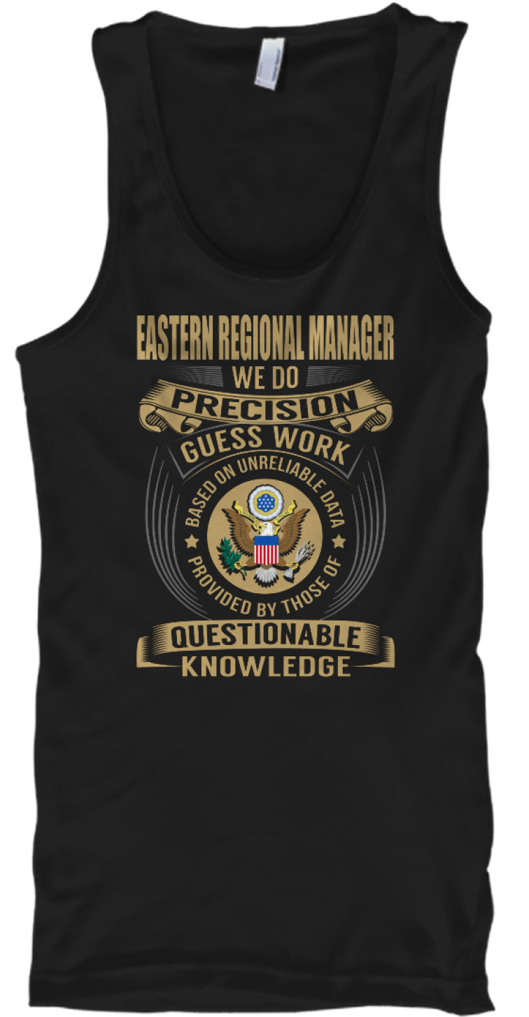 Eatern Regional Manager We Do Precision Guess Work Based On Unreliable Data Provided By Those Of Questionable Knowledge