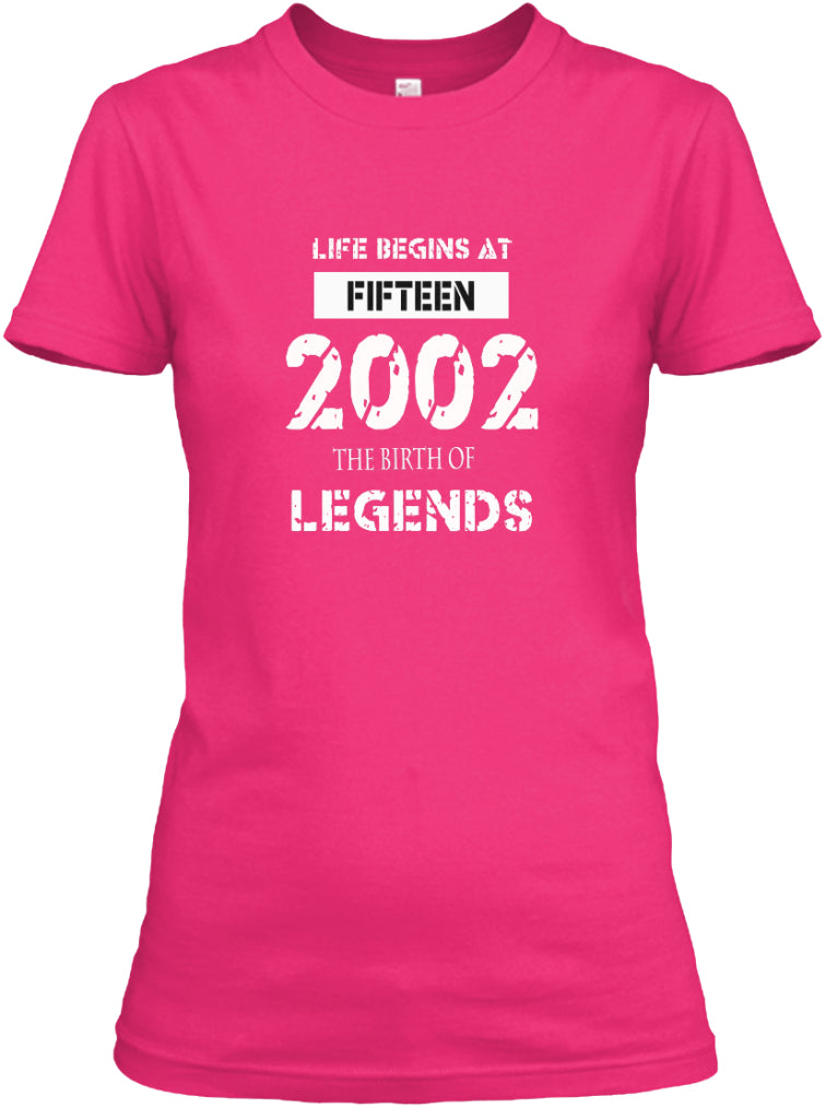 LIFE BEGIN AT 15 YEARS OLD - 2002 THE BIRTH OF LEGENDS SHIRT