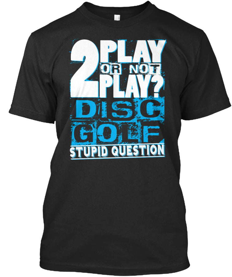 2 PLAY or not 2 PLAY Stupid Question