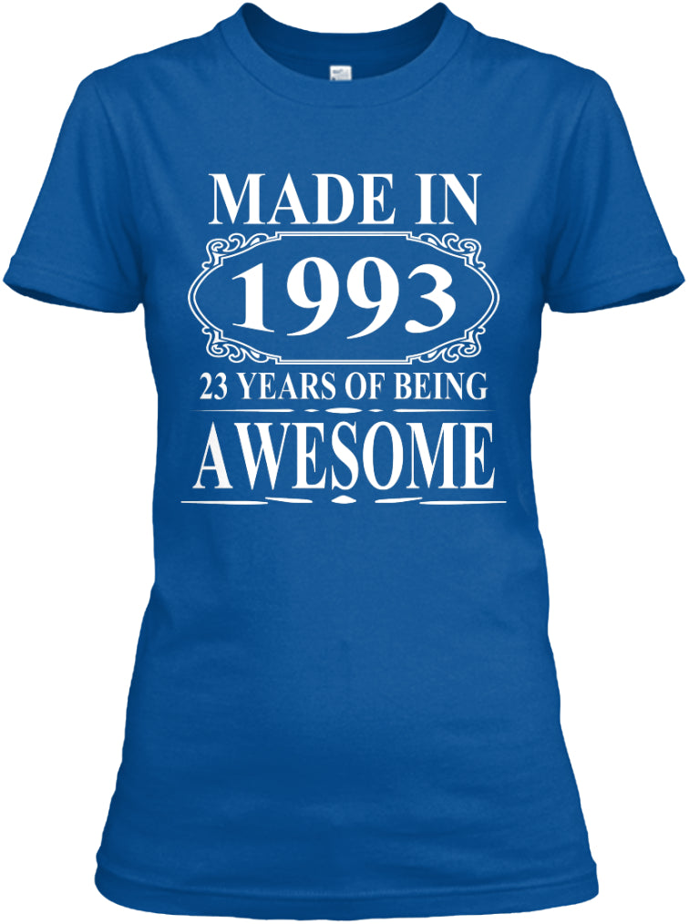 MADE IN 1993 - 23 YEARS OF BEING AWESOME