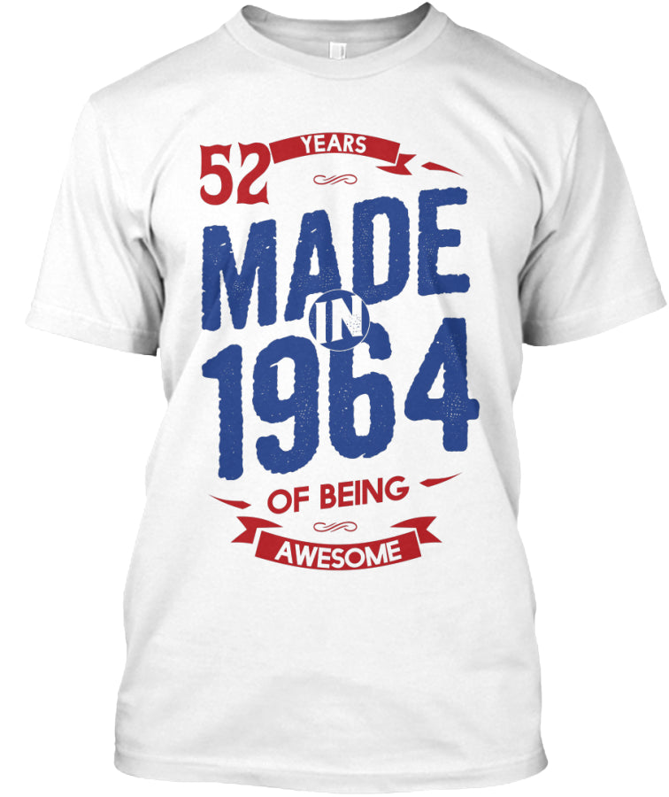 MADE IN 1964 - 52 YEARS OF BEING AWESOME